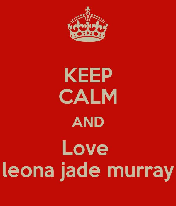 KEEP CALM AND Love  leona jade murray