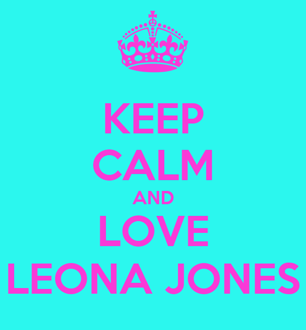 KEEP CALM AND LOVE LEONA JONES