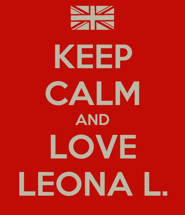 KEEP CALM AND LOVE LEONA L.