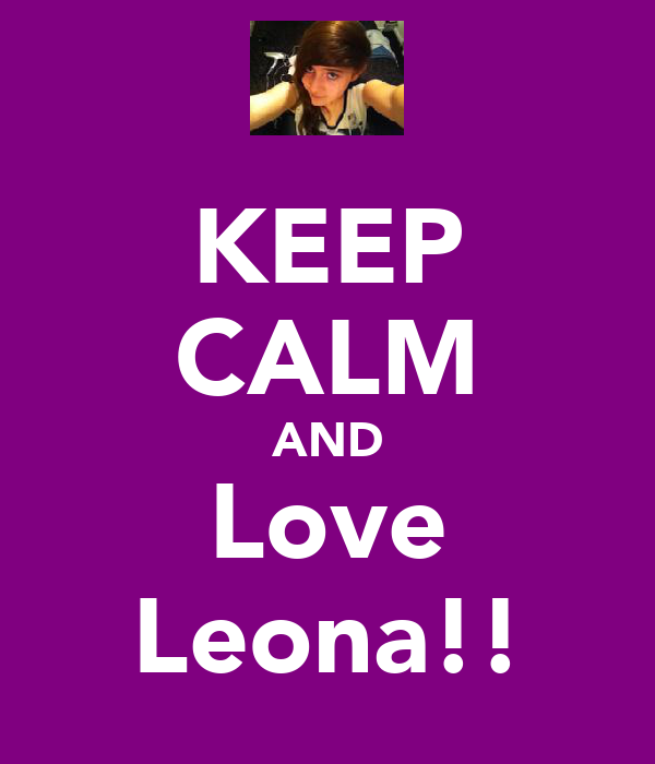 KEEP CALM AND Love Leona!!