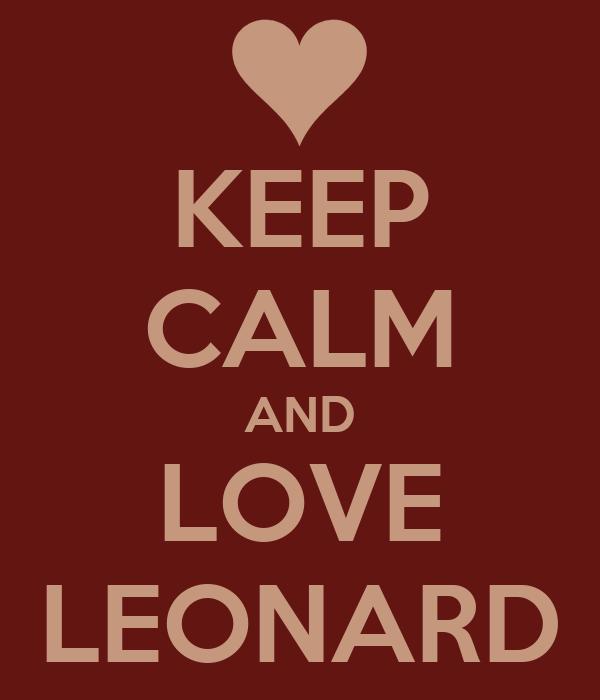 KEEP CALM AND LOVE LEONARD