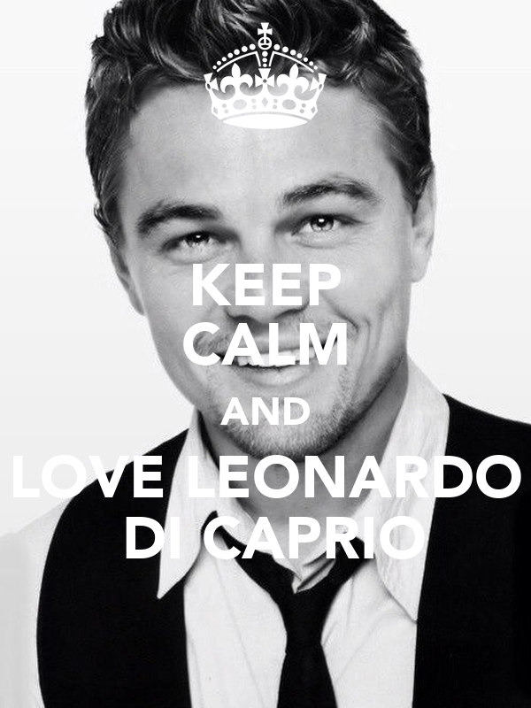 KEEP CALM AND LOVE LEONARDO  DI CAPRIO