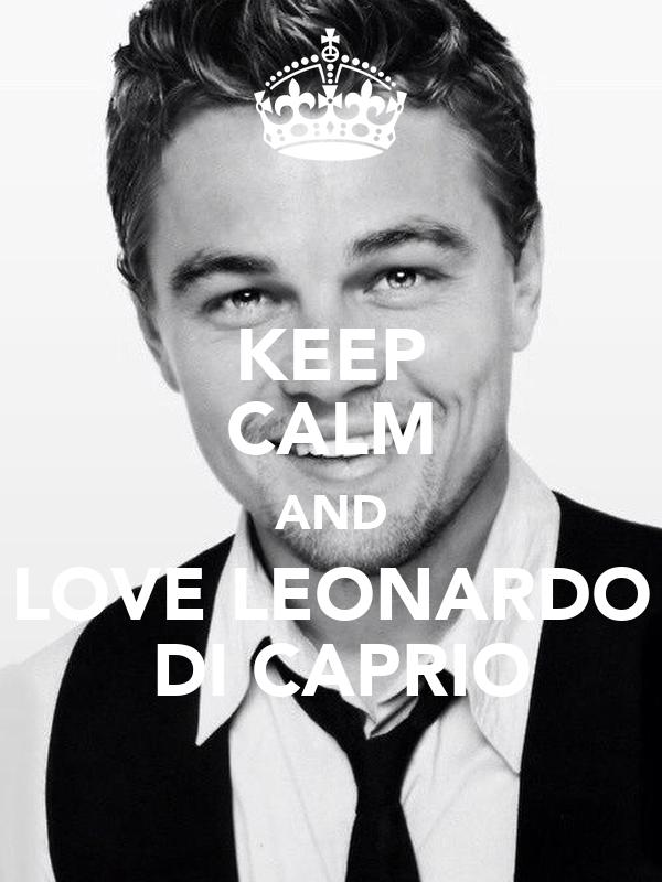 KEEP CALM AND LOVE LEONARDO  DI CAPRIO