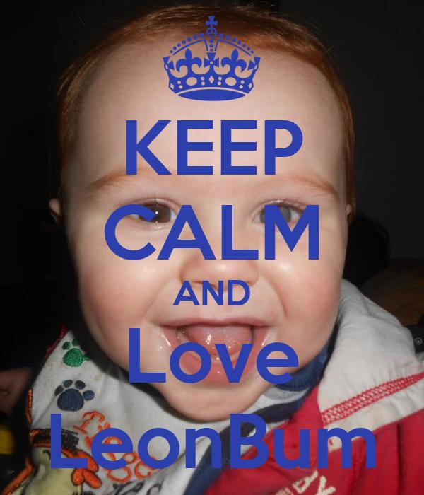 KEEP CALM AND Love LeonBum