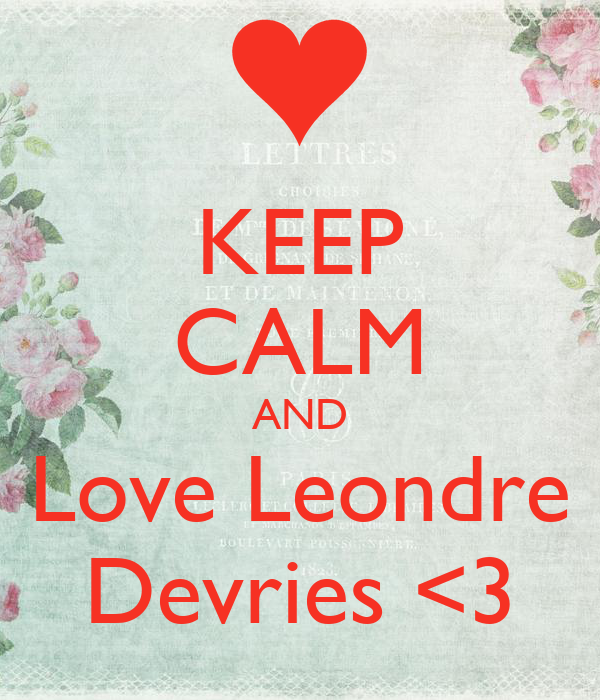 KEEP CALM AND Love Leondre Devries <3