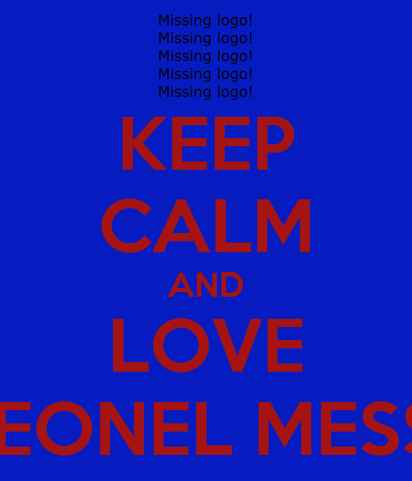 KEEP CALM AND LOVE LEONEL MESSI