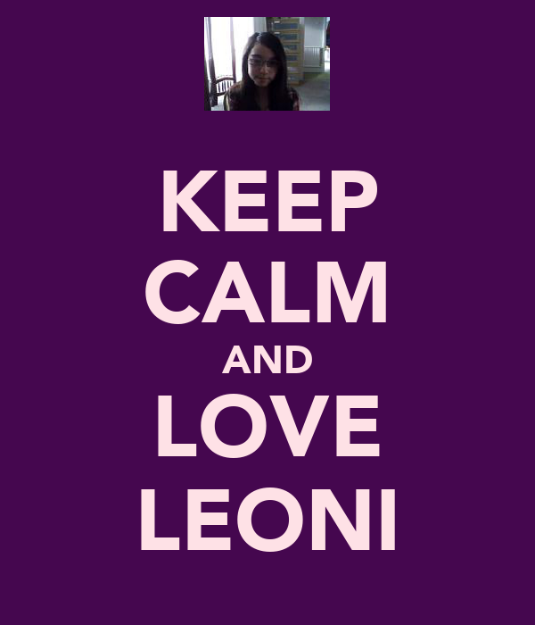 KEEP CALM AND LOVE LEONI