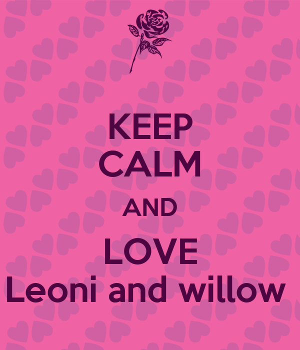 KEEP CALM AND LOVE Leoni and willow