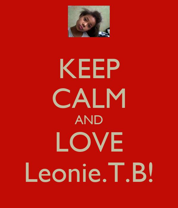 KEEP CALM AND LOVE Leonie.T.B!