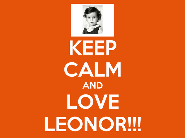KEEP CALM AND LOVE LEONOR!!!