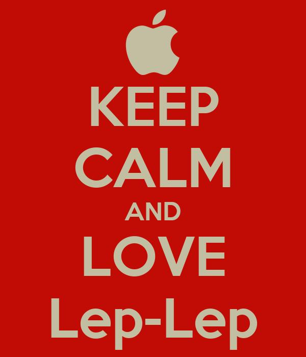 KEEP CALM AND LOVE Lep-Lep