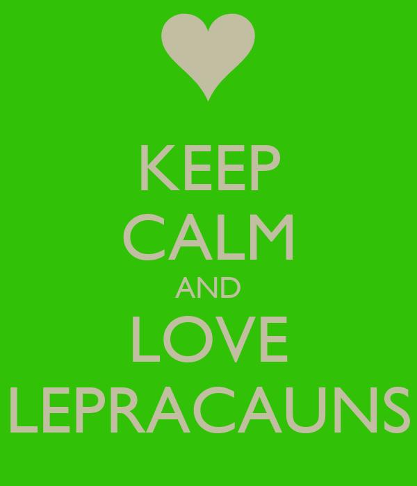KEEP CALM AND LOVE LEPRACAUNS