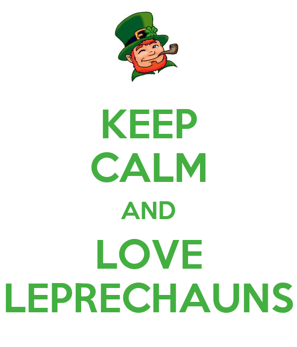 KEEP CALM AND LOVE LEPRECHAUNS