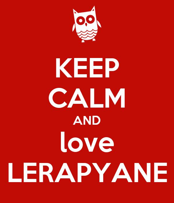 KEEP CALM AND love LERAPYANE