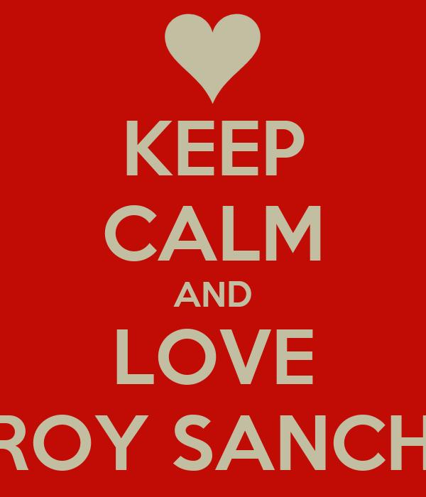 KEEP CALM AND LOVE LEROY SANCHEZ