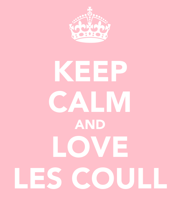 KEEP CALM AND LOVE LES COULL