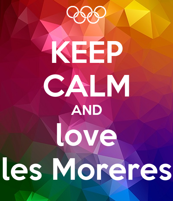 KEEP CALM AND love les Moreres