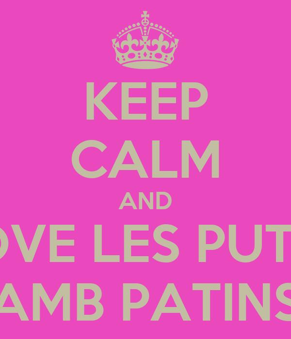 KEEP CALM AND LOVE LES PUTES AMB PATINS
