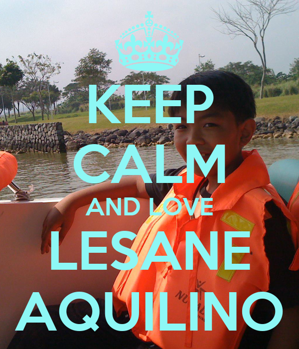 KEEP CALM AND LOVE LESANE AQUILINO