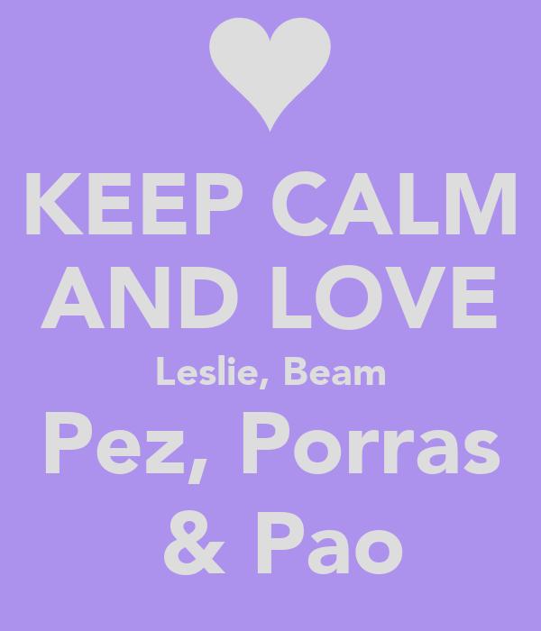 KEEP CALM AND LOVE Leslie, Beam Pez, Porras  & Pao