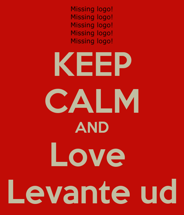 KEEP CALM AND Love  Levante ud