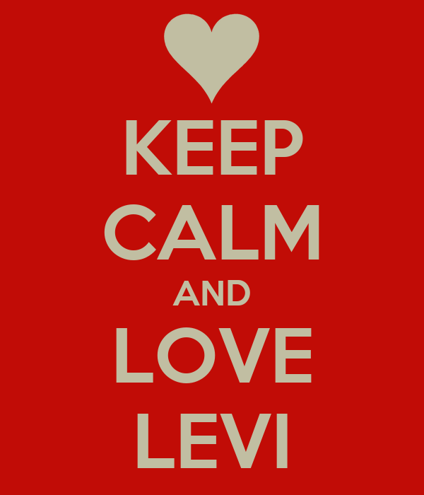 KEEP CALM AND LOVE LEVI
