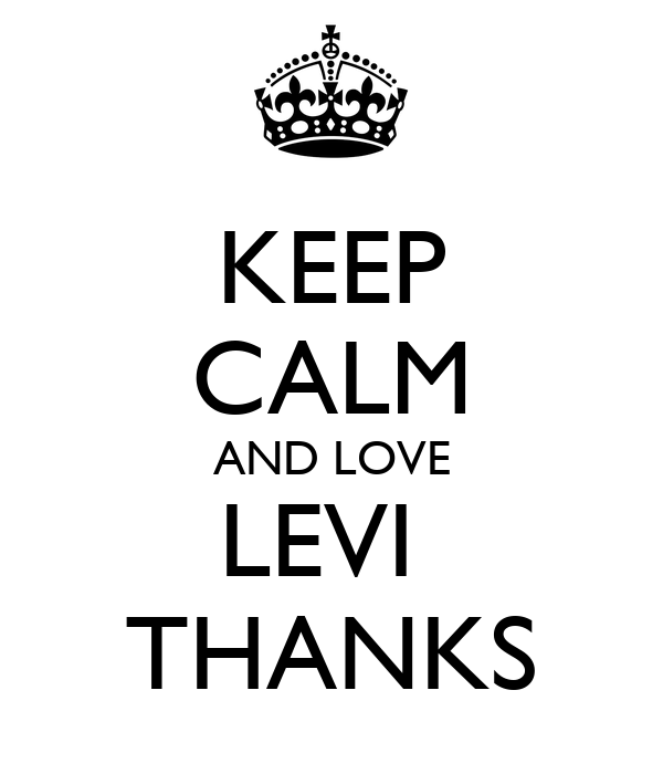 KEEP CALM AND LOVE LEVI  THANKS