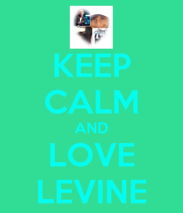 KEEP CALM AND LOVE LEVINE