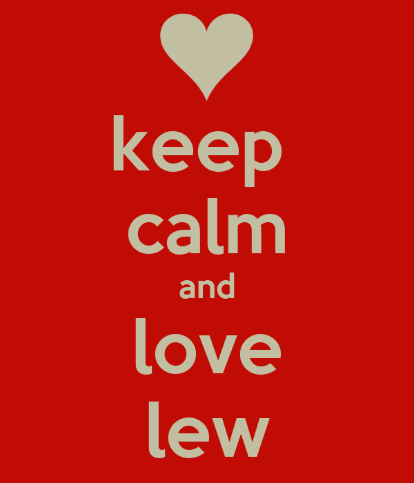 keep  calm and love lew