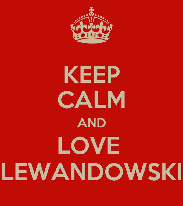 KEEP CALM AND LOVE  LEWANDOWSKI