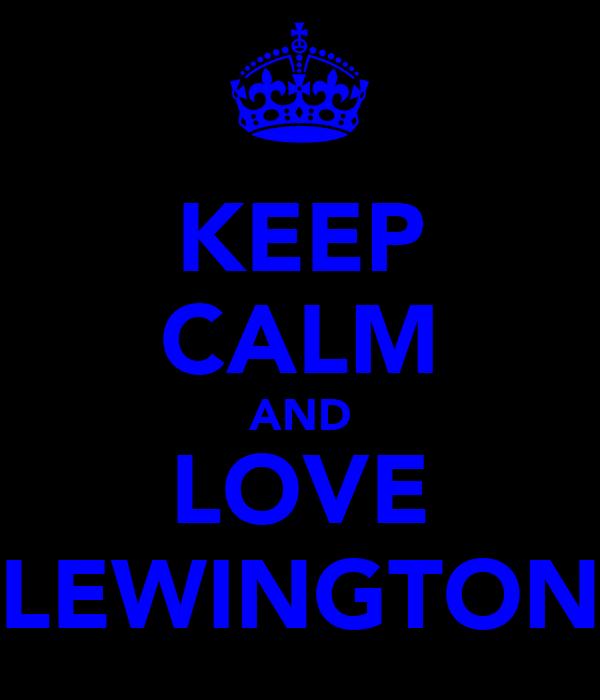 KEEP CALM AND LOVE LEWINGTON