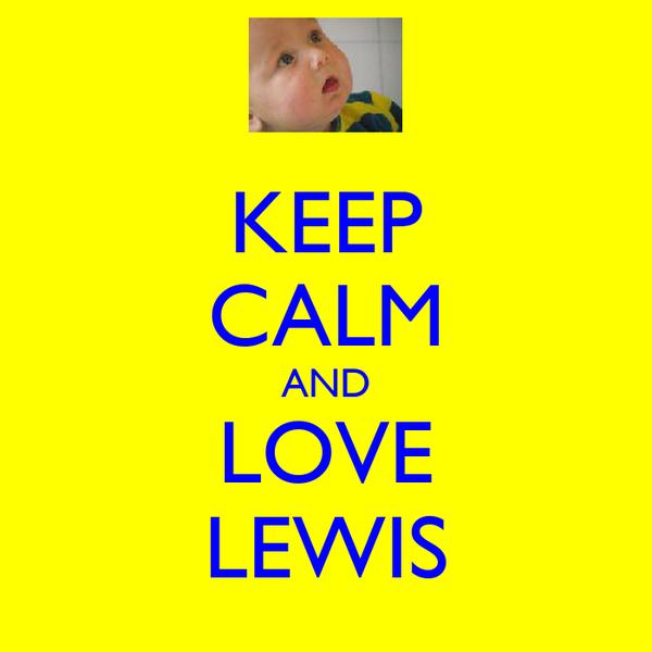KEEP CALM AND LOVE LEWIS