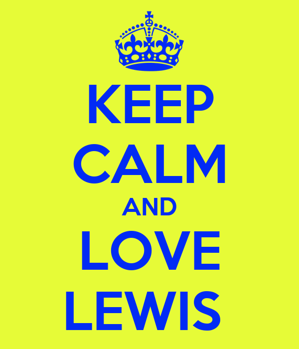 KEEP CALM AND LOVE LEWIS