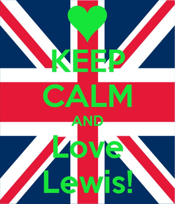 KEEP CALM AND Love Lewis!