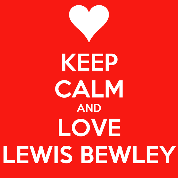 KEEP CALM AND LOVE LEWIS BEWLEY