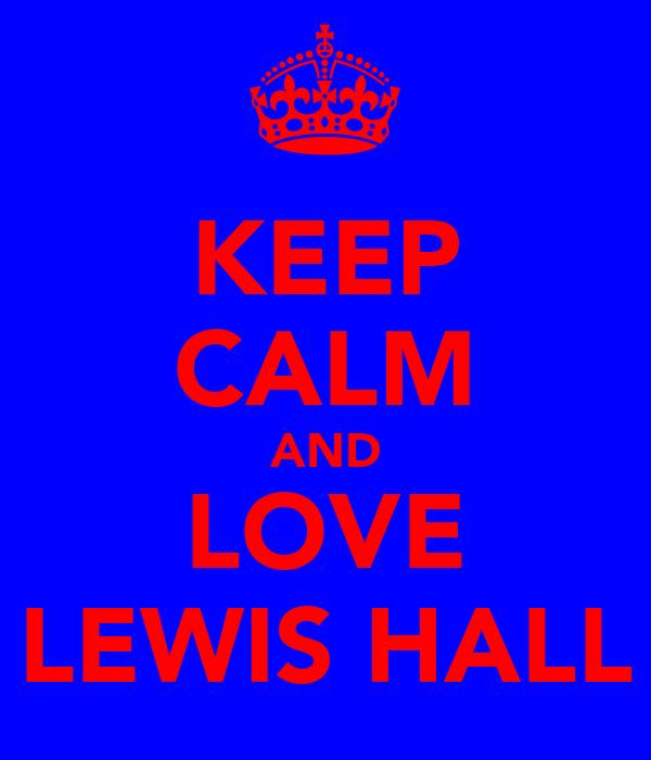 KEEP CALM AND LOVE LEWIS HALL
