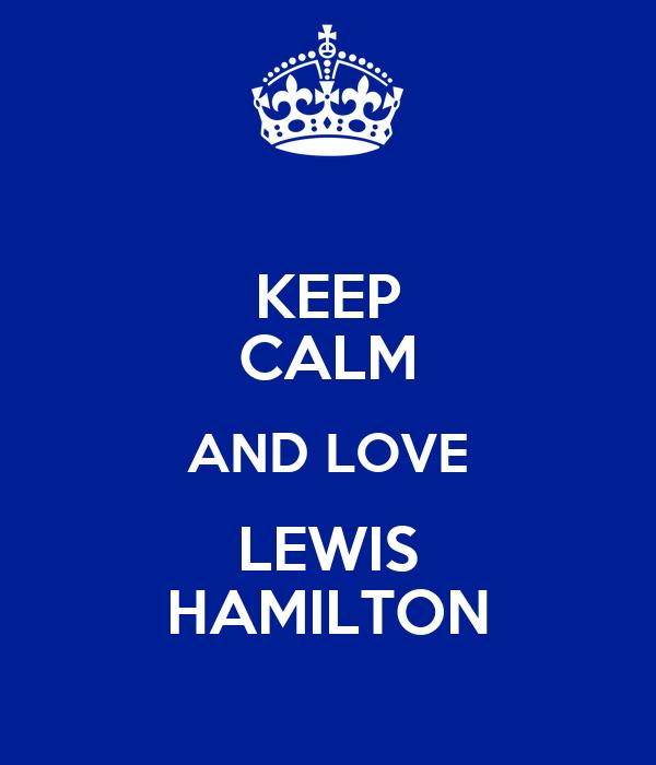 KEEP CALM AND LOVE LEWIS HAMILTON
