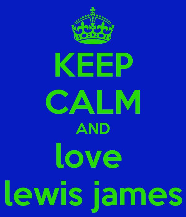 KEEP CALM AND love  lewis james