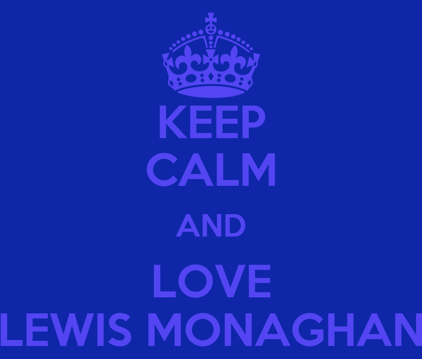 KEEP CALM AND LOVE LEWIS MONAGHAN
