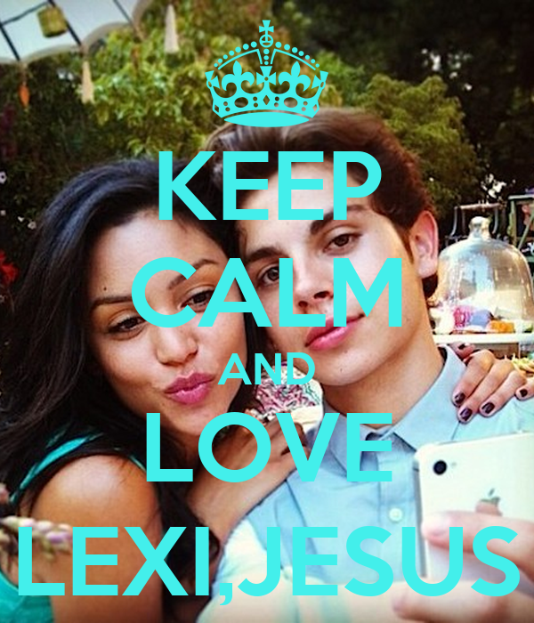 KEEP CALM AND LOVE LEXI,JESUS