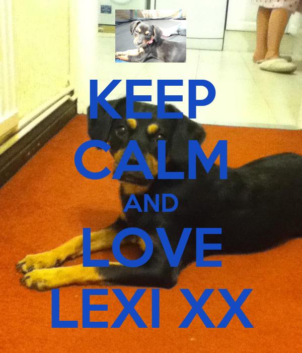 KEEP CALM AND LOVE LEXI XX
