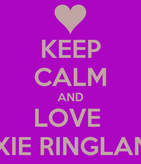KEEP CALM AND LOVE  LEXIE RINGLAND