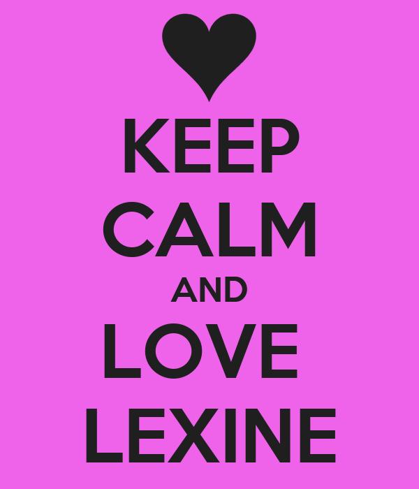KEEP CALM AND LOVE  LEXINE