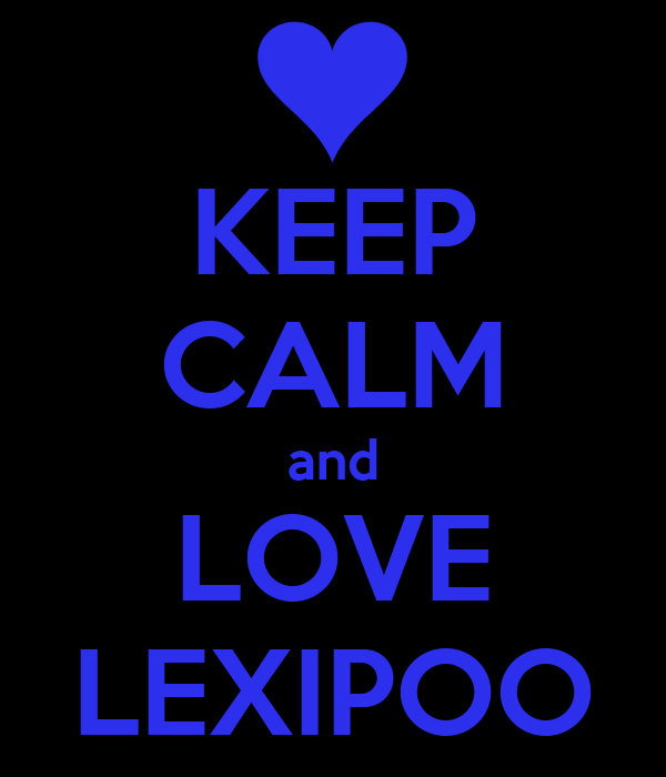 KEEP CALM and LOVE LEXIPOO