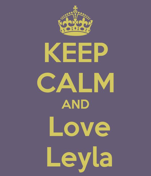 KEEP CALM AND  Love  Leyla