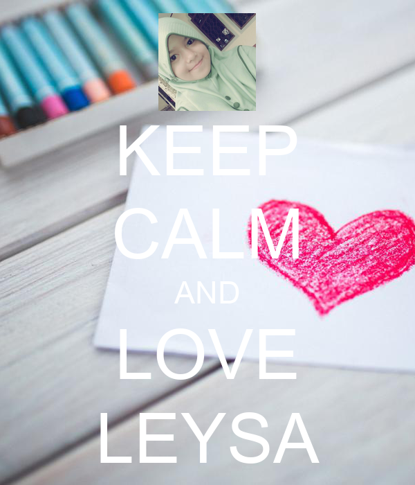 KEEP CALM AND LOVE LEYSA