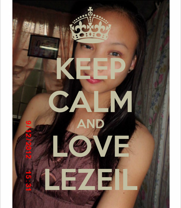 KEEP CALM AND LOVE LEZEIL