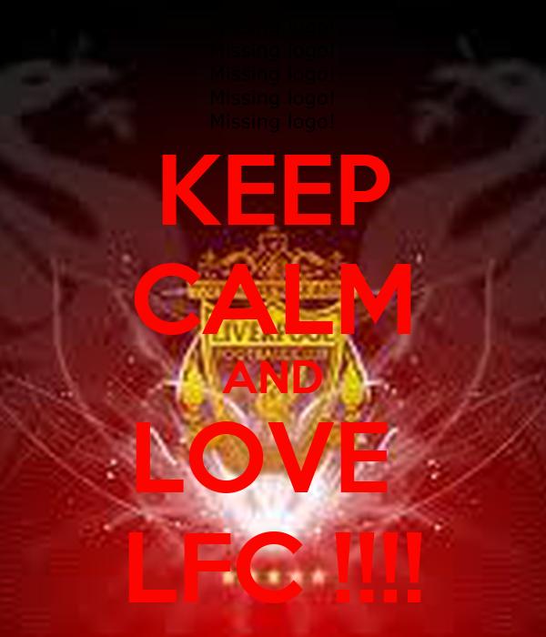 KEEP CALM AND LOVE  LFC !!!!