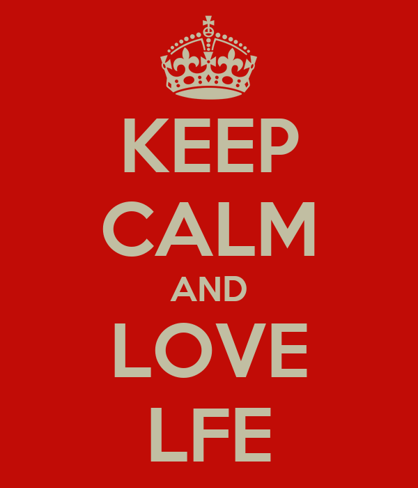 KEEP CALM AND LOVE LFE