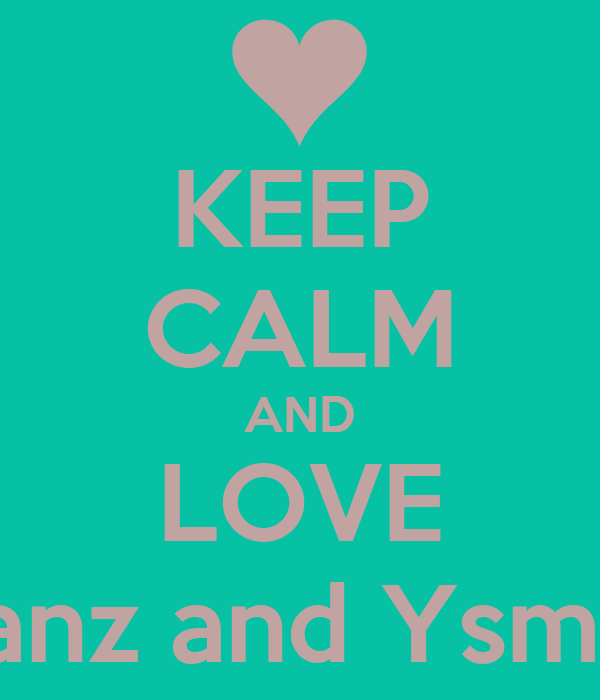 KEEP CALM AND LOVE Lhanz and Ysmael
